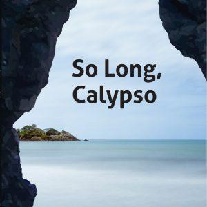 So Long, Calypso by Liz McSkeane, published May, 2017.