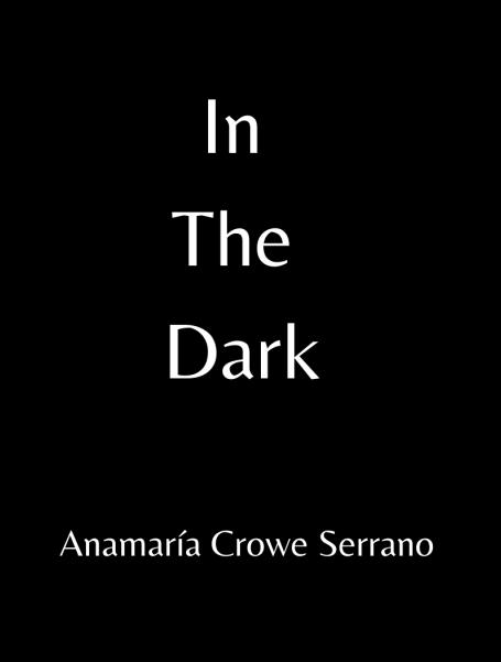 In The Dark by Anamaría Crowe Serrano